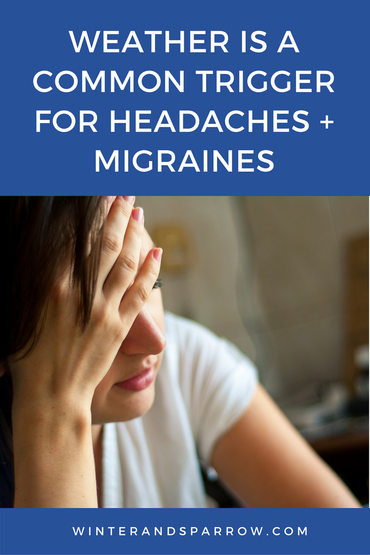 Weather Is A Common Trigger For Headaches + Migraines winterandsparrow.com