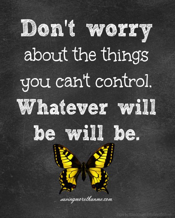 dont worry about the things you can't control savingmorethanme.com