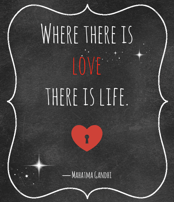 where there is love, there is life. gandhi quote savingmorethanme.com