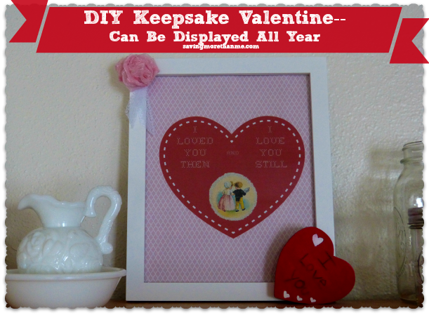 DIY Keepsake Valentine---Display your love in a frame all year savingmorethanme.com