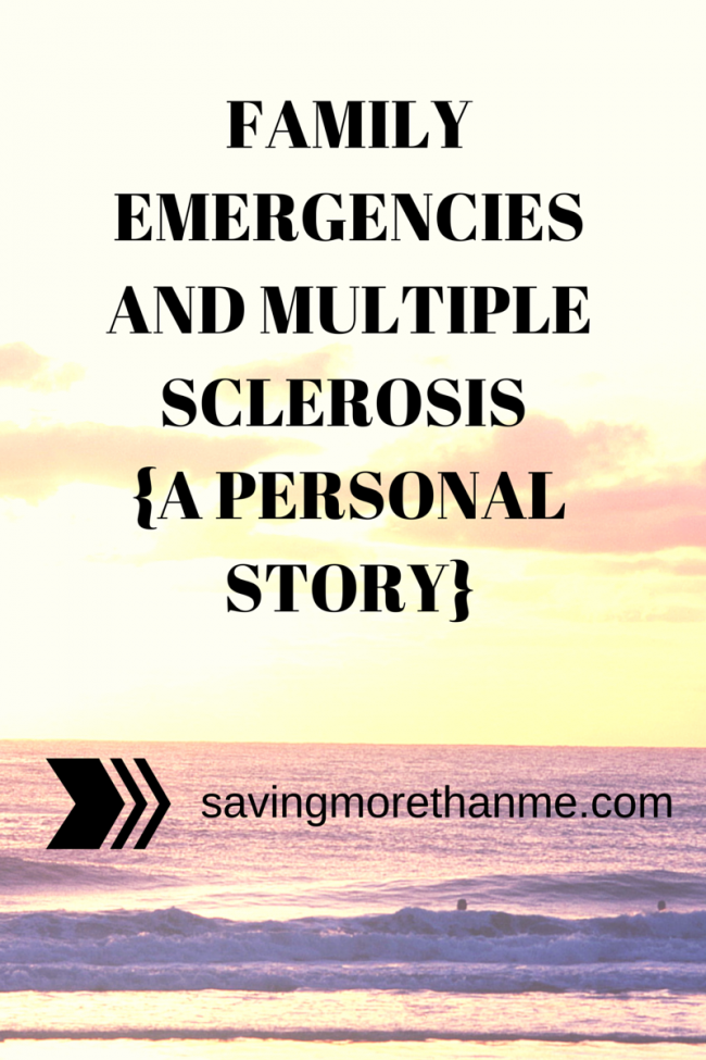 Family Emergencies and Multiple Sclerosis {a personal story} #CureMS savingmorethanme.com