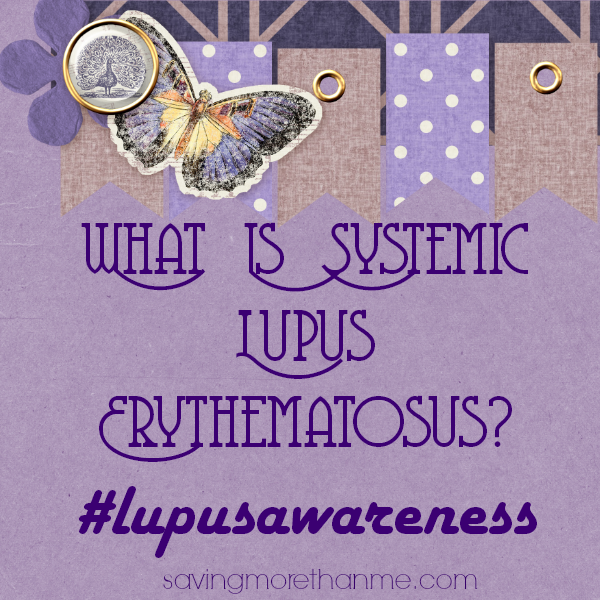 What Is Systemic Lupus Erythematosus #lupusawareness savingmorethanme.com