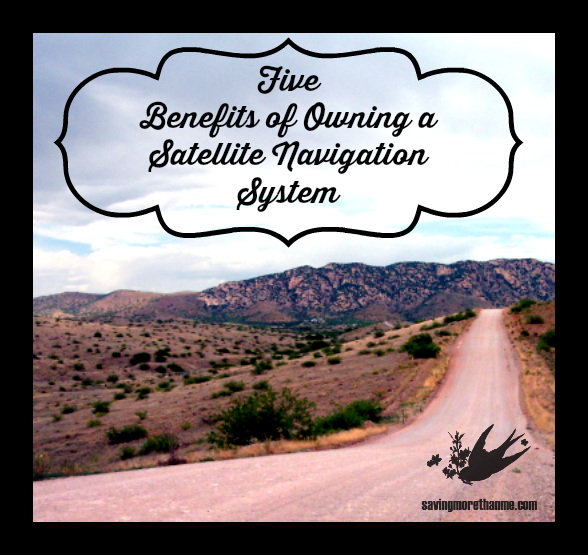 Five Benefits of Owning a Satellite Navigation System savingmorethanme.com