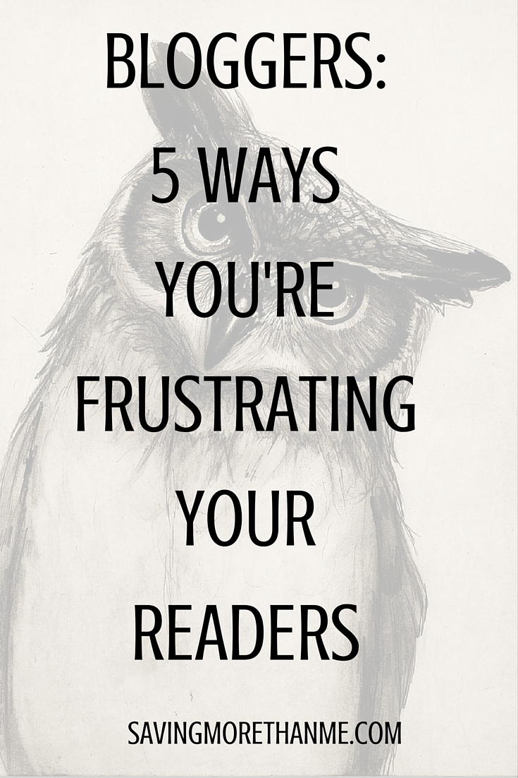 Bloggers:  5 Ways You're Frustrating Your Readers
