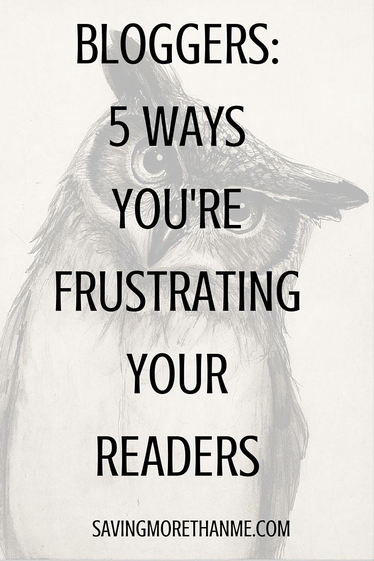 Bloggers: 5 Ways You're Frustrating Your Readers savingmorethanme.com