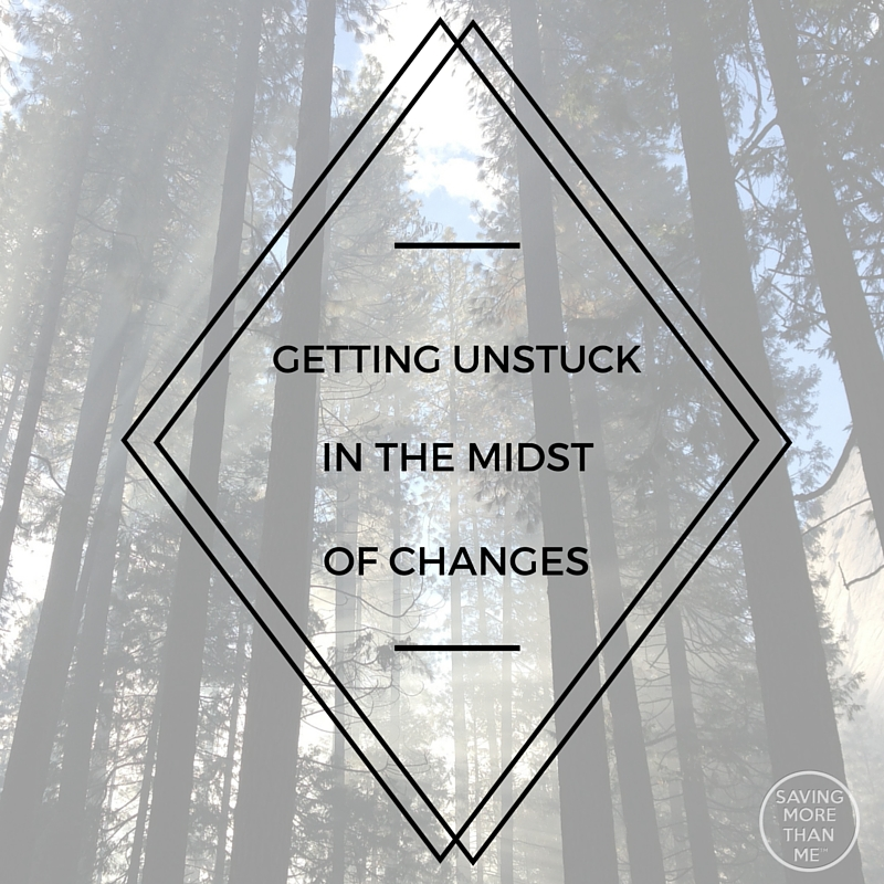 Getting Unstuck In The Midst Of Changes #LifeReimagined AD