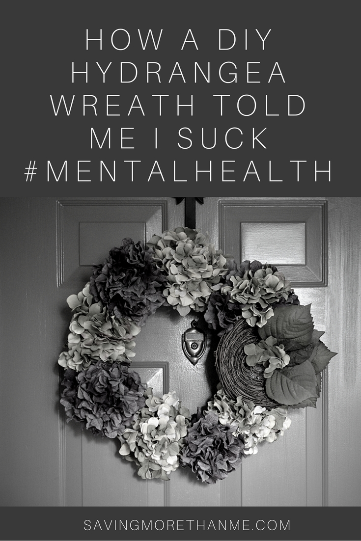 How A DIY Hydrangea Wreath Told Me I Suck #mentalhealth