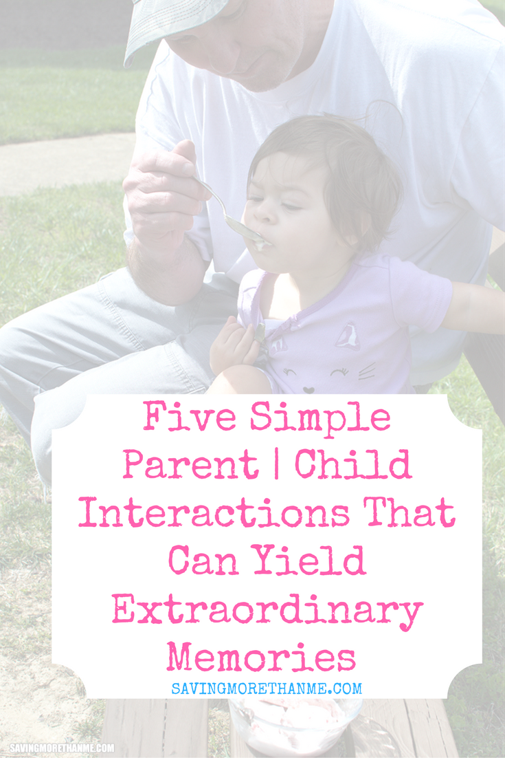 Five Simple Parent | Child Interactions That Can Yield Extraordinary Memories