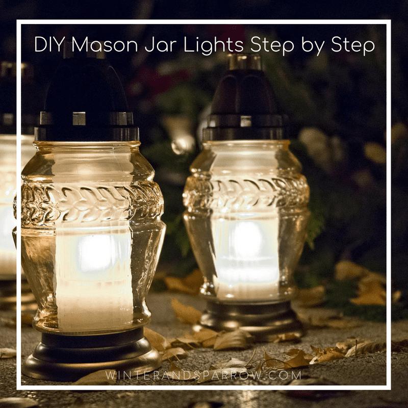 All You Should Know about DIY Mason Jar Lights | winterandsparrow.com #masonjarlights #diymasonjarlights