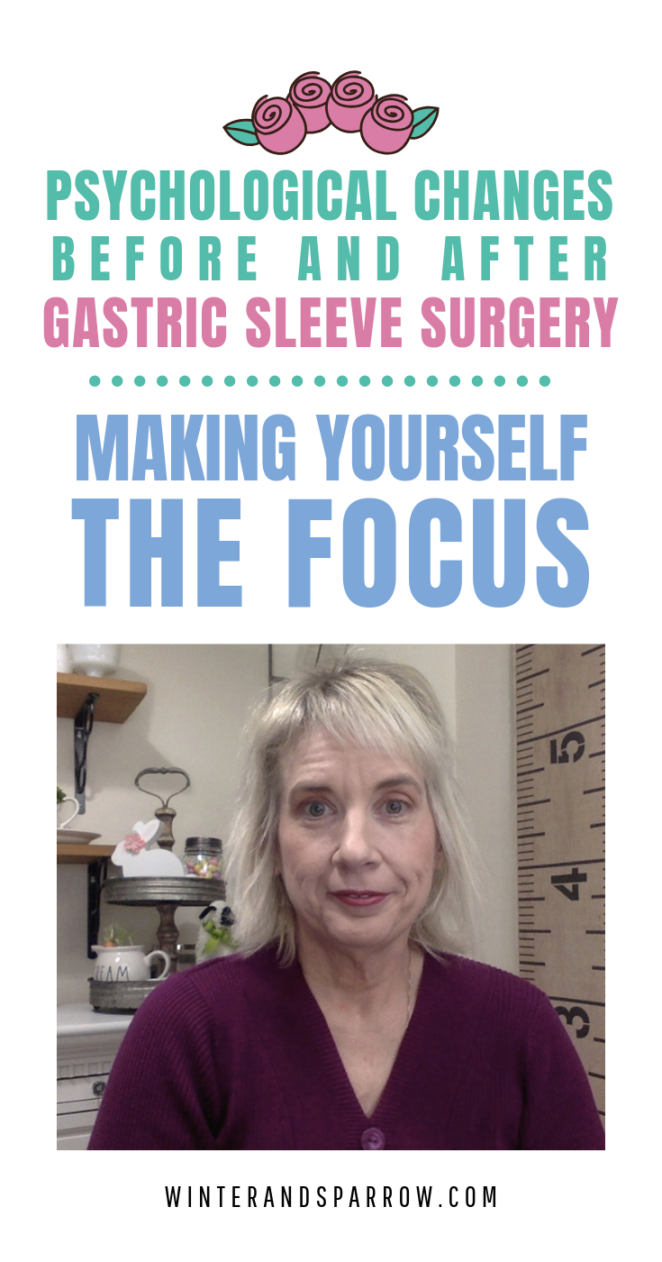 Psychological Changes Before and After Gastric Sleeve Surgery: Making Yourself the Focus | winterandsparrow.com #gastricsleevesurgery #chronicillness #relationshipsandweightloss #gastricsleevejourney